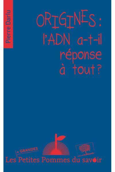 Couverture de l'Origines : l'ADN a-t-il réponse à tout de Pierre Darlu, dans la collection Les Grandes Petites Pommes du savoir